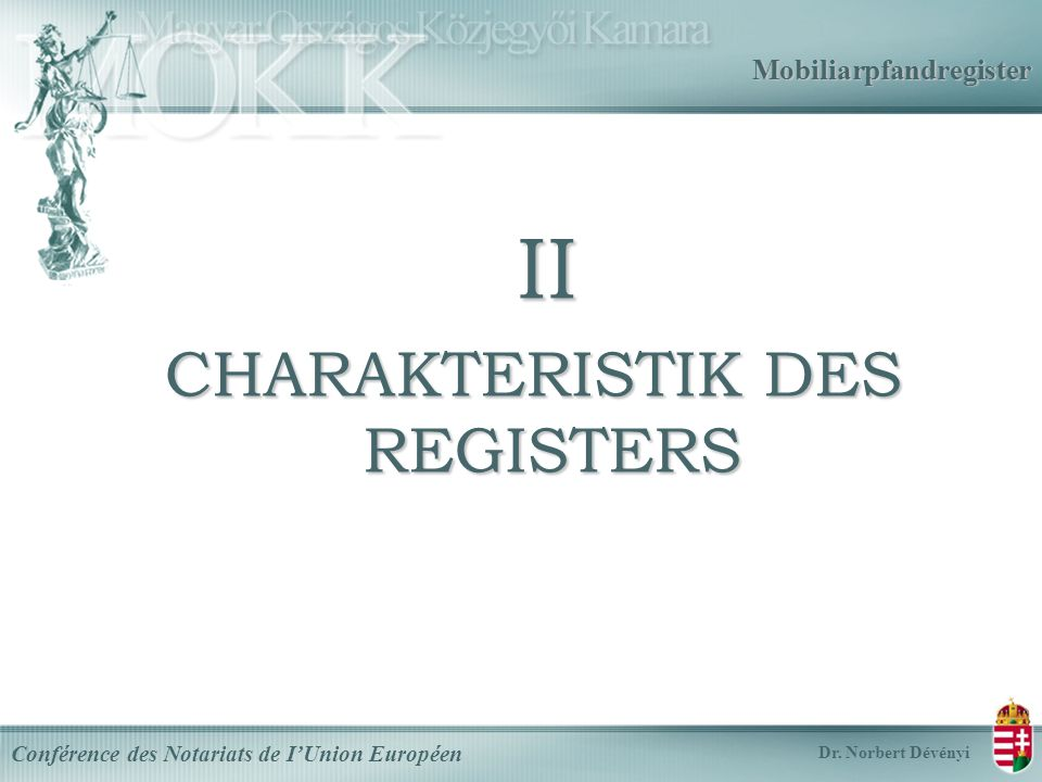 Mobiliarpfandregister II II CHARAKTERISTIK DES REGISTERS Conférence des Notariats de IUnion Européen Dr.