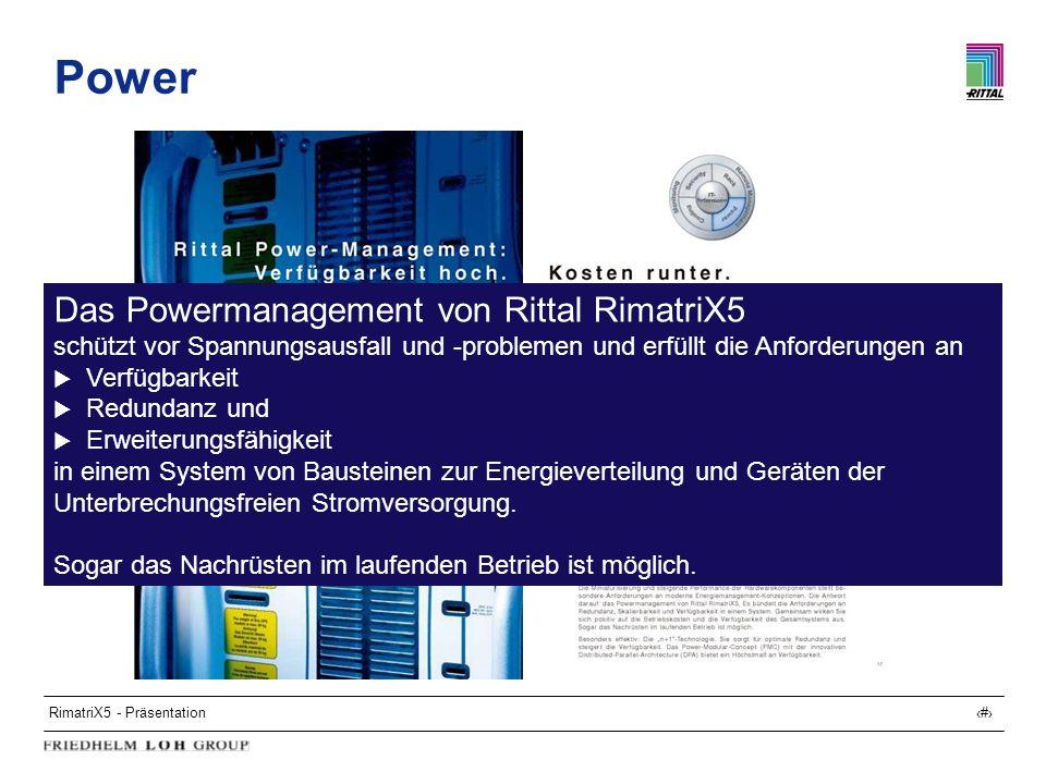 RimatriX5 - Präsentation13 Power Das Powermanagement von Rittal RimatriX5 schützt vor Spannungsausfall und -problemen und erfüllt die Anforderungen an