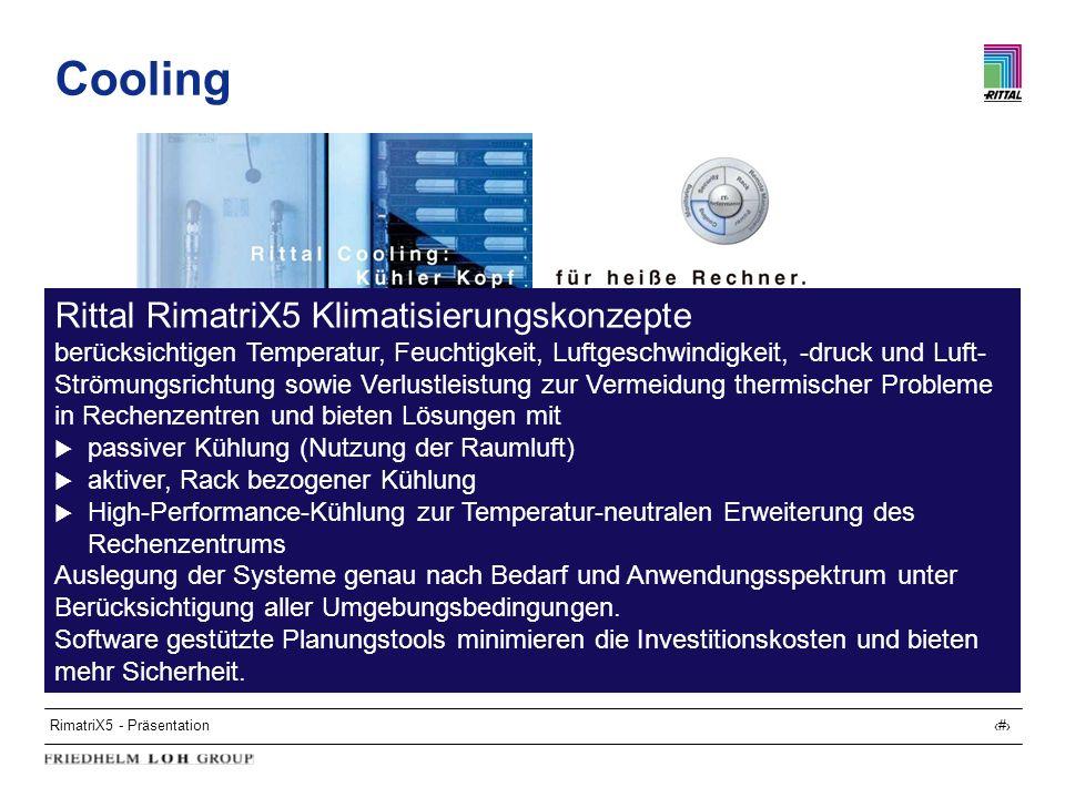 RimatriX5 - Präsentation17 Cooling Rittal RimatriX5 Klimatisierungskonzepte berücksichtigen Temperatur, Feuchtigkeit, Luftgeschwindigkeit, -druck und