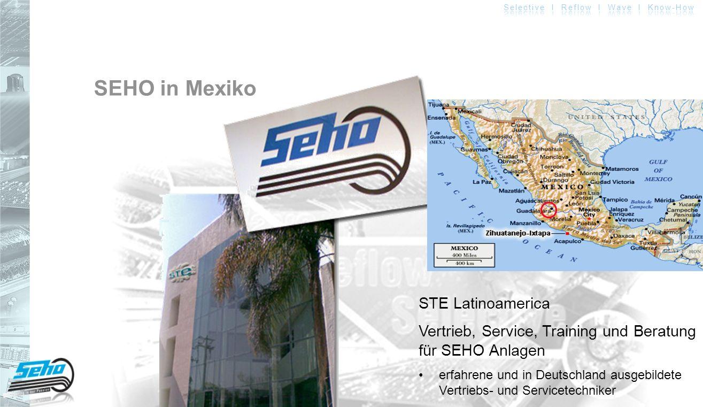 SEHO in Mexiko STE Latinoamerica Vertrieb, Service, Training und Beratung für SEHO Anlagen erfahrene und in Deutschland ausgebildete Vertriebs- und Se