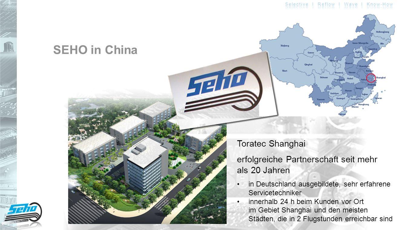SEHO in China Toratec Shanghai erfolgreiche Partnerschaft seit mehr als 20 Jahren in Deutschland ausgebildete, sehr erfahrene Servicetechnikerinnerhal