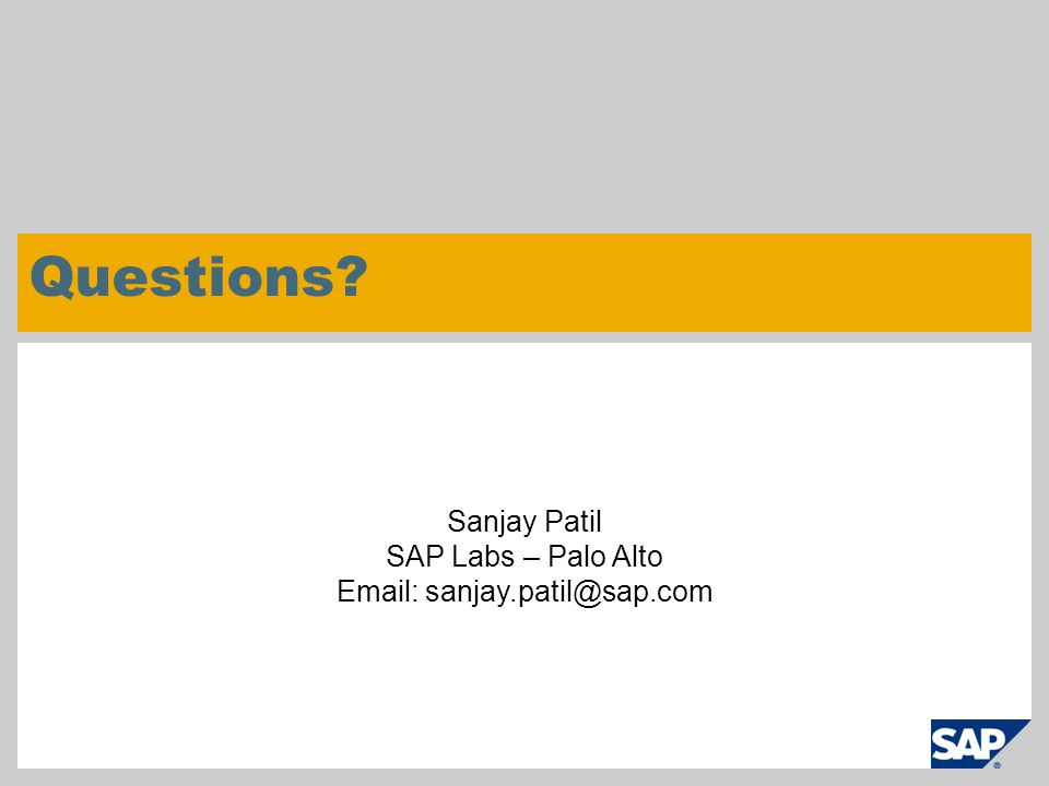© SAP 2007 / Page 21 Sanjay Patil SAP Labs – Palo Alto Email: sanjay.patil@sap.com Questions?