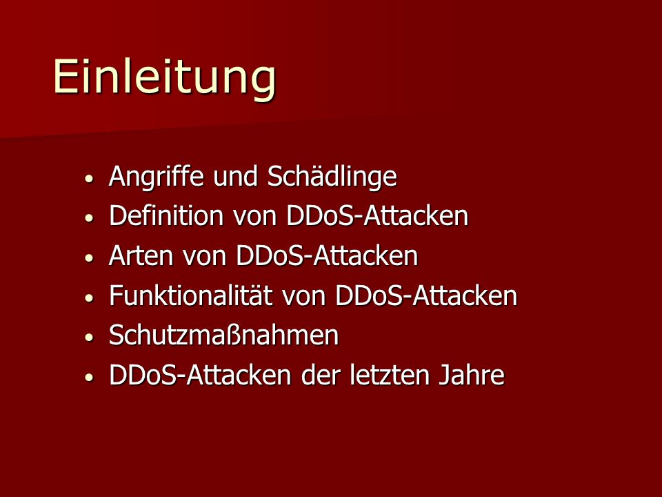 Einleitung Angriffe und Schädlinge Angriffe und Schädlinge Definition von DDoS-Attacken Definition von DDoS-Attacken Arten von DDoS-Attacken Arten von