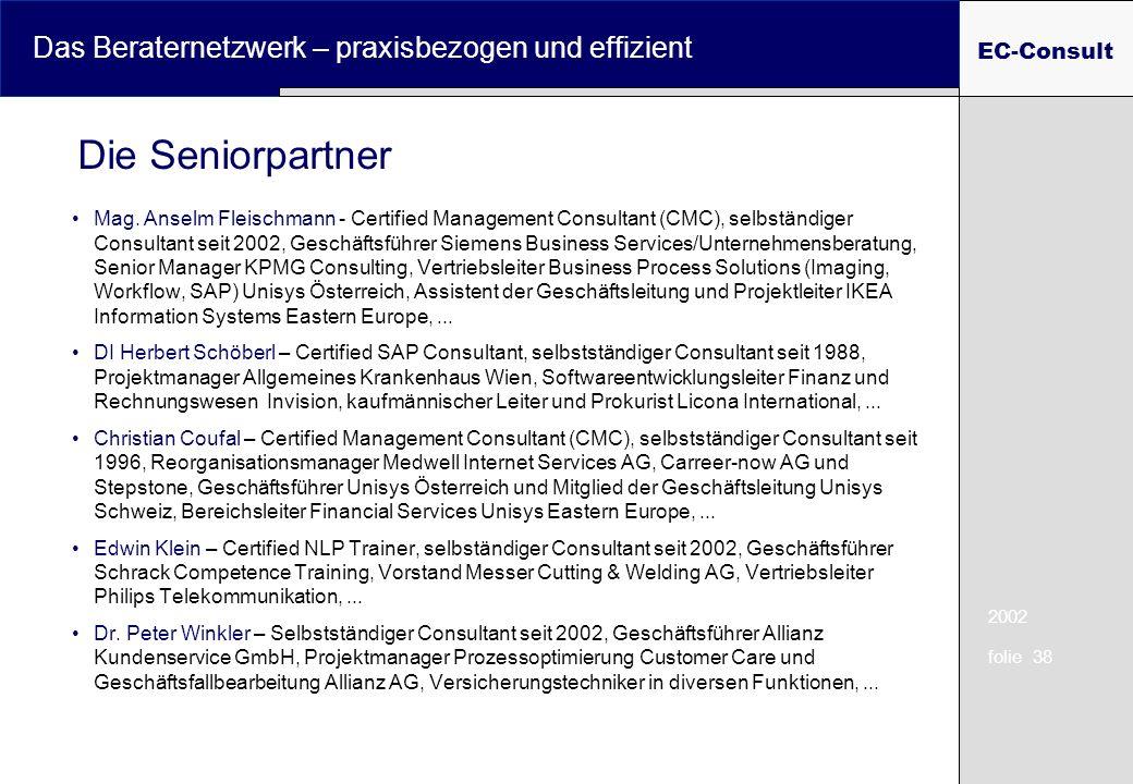 2002 folie 38 Das Beraternetzwerk – praxisbezogen und effizient EC-Consult Die Seniorpartner Mag. Anselm Fleischmann - Certified Management Consultant