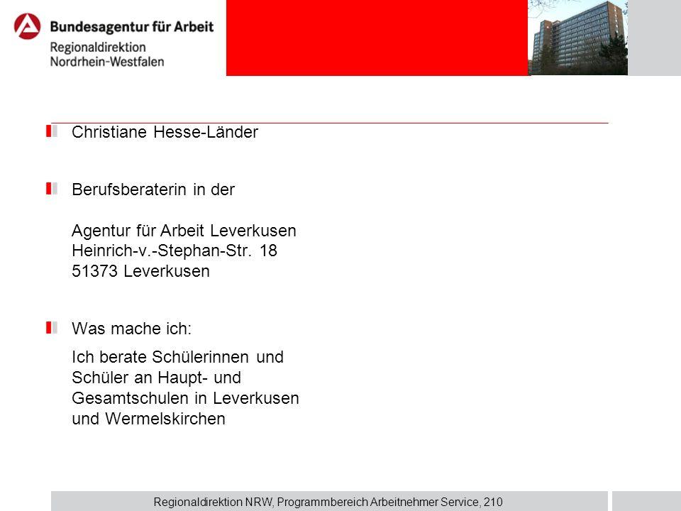 Regionaldirektion NRW, Programmbereich Arbeitnehmer Service, 210 Christiane Hesse-Länder Berufsberaterin in der Agentur für Arbeit Leverkusen Heinrich