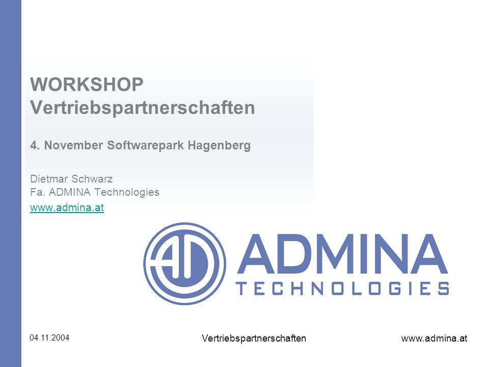 www.admina.at 04.11.2004 Vertriebspartnerschaften WORKSHOP Vertriebspartnerschaften 4. November Softwarepark Hagenberg Dietmar Schwarz Fa. ADMINA Tech