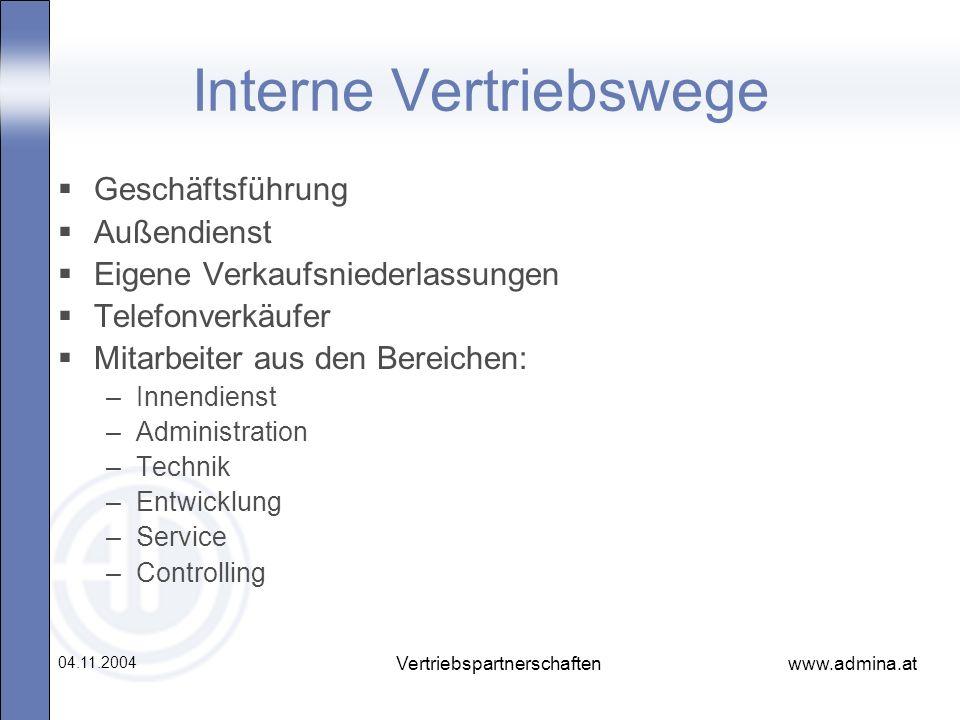www.admina.at 04.11.2004 Vertriebspartnerschaften Interne Vertriebswege Geschäftsführung Außendienst Eigene Verkaufsniederlassungen Telefonverkäufer M