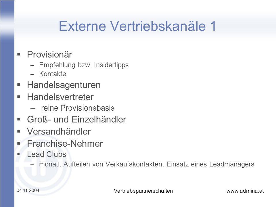 www.admina.at 04.11.2004 Vertriebspartnerschaften Externe Vertriebskanäle 1 Provisionär –Empfehlung bzw. Insidertipps –Kontakte Handelsagenturen Hande