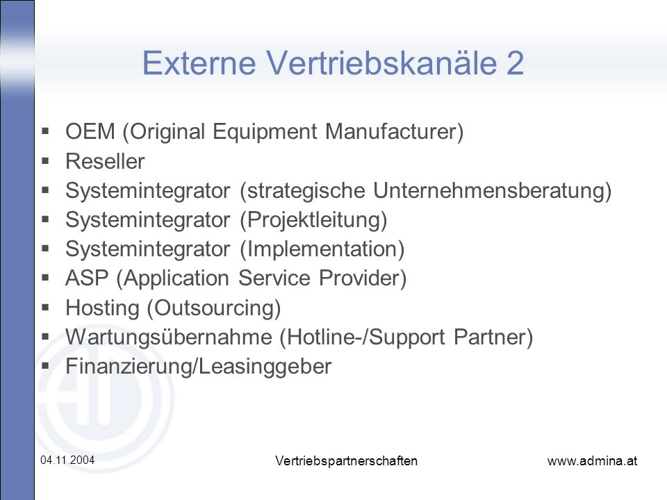 www.admina.at 04.11.2004 Vertriebspartnerschaften Externe Vertriebskanäle 2 OEM (Original Equipment Manufacturer) Reseller Systemintegrator (strategis