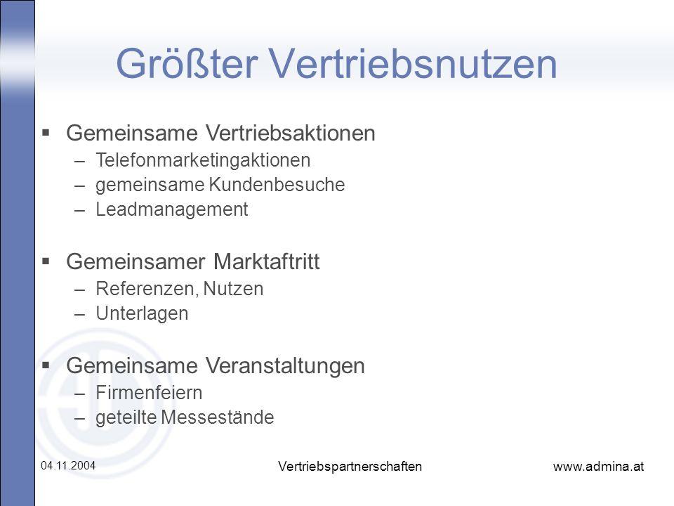 www.admina.at 04.11.2004 Vertriebspartnerschaften Größter Vertriebsnutzen Gemeinsame Vertriebsaktionen –Telefonmarketingaktionen –gemeinsame Kundenbes