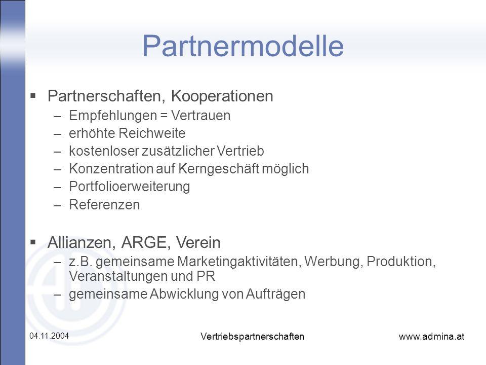 www.admina.at 04.11.2004 Vertriebspartnerschaften Partnermodelle Partnerschaften, Kooperationen –Empfehlungen = Vertrauen –erhöhte Reichweite –kostenl