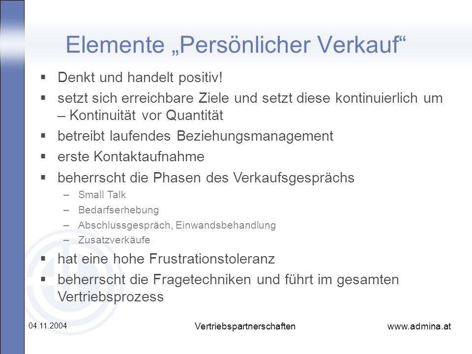 www.admina.at 04.11.2004 Vertriebspartnerschaften Elemente Persönlicher Verkauf Denkt und handelt positiv! setzt sich erreichbare Ziele und setzt dies