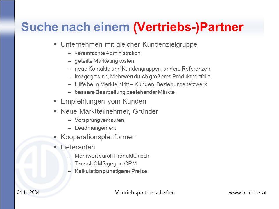 www.admina.at 04.11.2004 Vertriebspartnerschaften Suche nach einem (Vertriebs-)Partner Unternehmen mit gleicher Kundenzielgruppe –vereinfachte Adminis