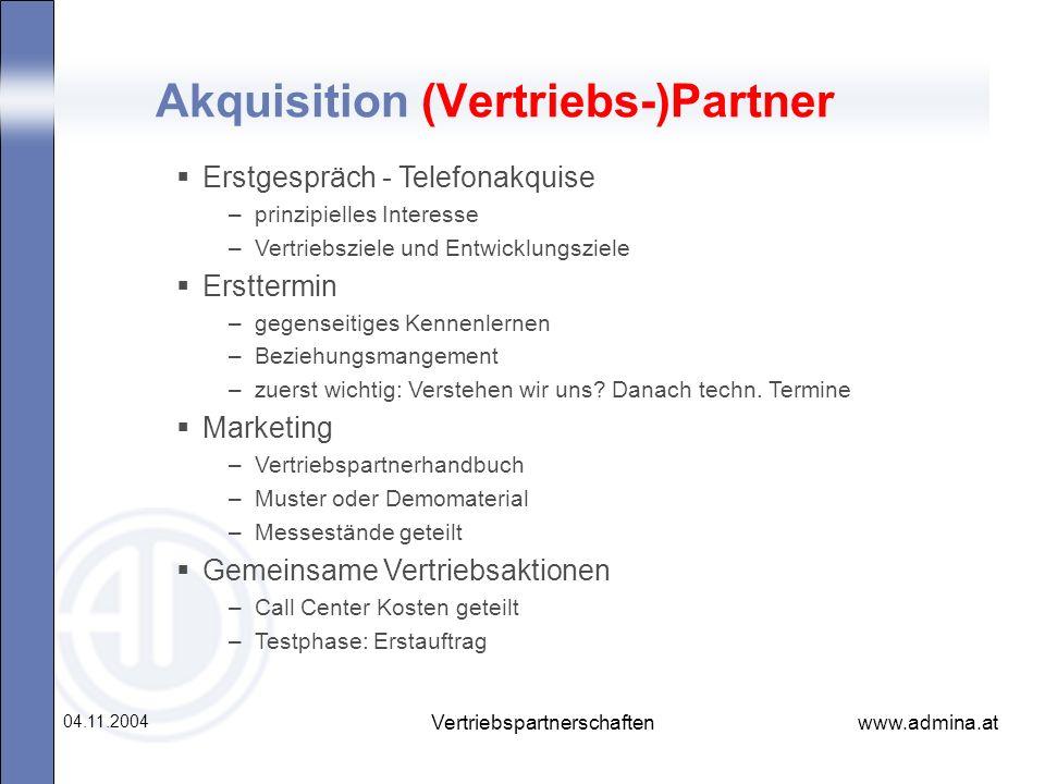 www.admina.at 04.11.2004 Vertriebspartnerschaften Akquisition (Vertriebs-)Partner Erstgespräch - Telefonakquise –prinzipielles Interesse –Vertriebszie