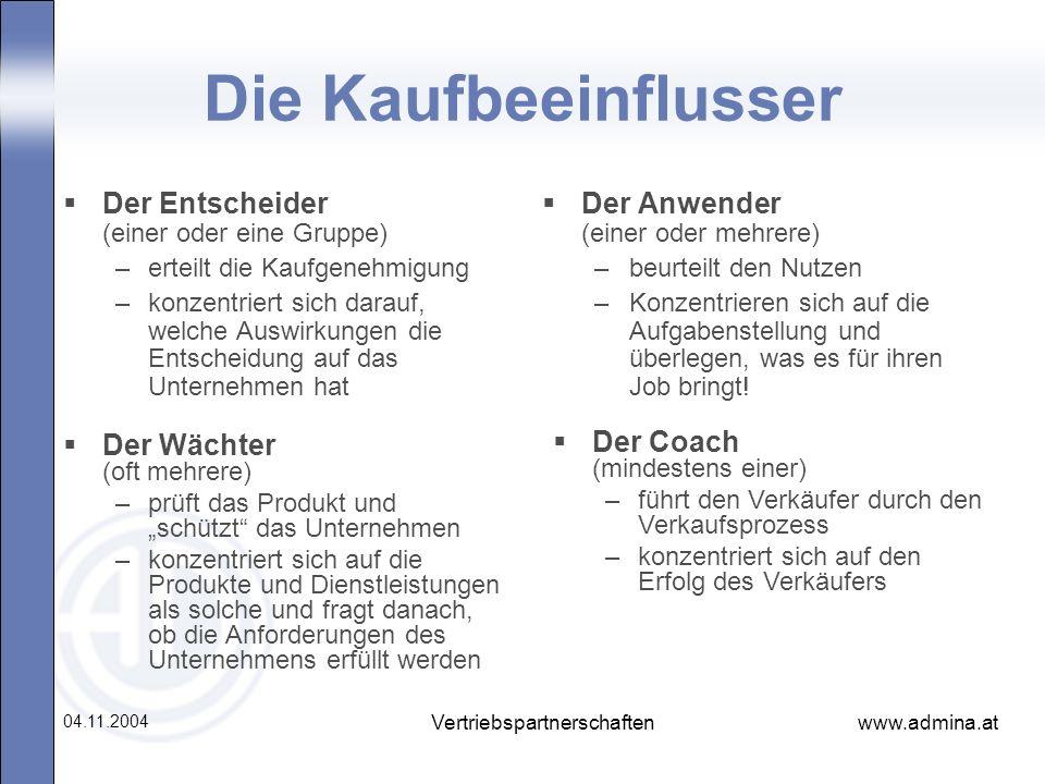 www.admina.at 04.11.2004 Vertriebspartnerschaften Die Kaufbeeinflusser Der Entscheider (einer oder eine Gruppe) –erteilt die Kaufgenehmigung –konzentr
