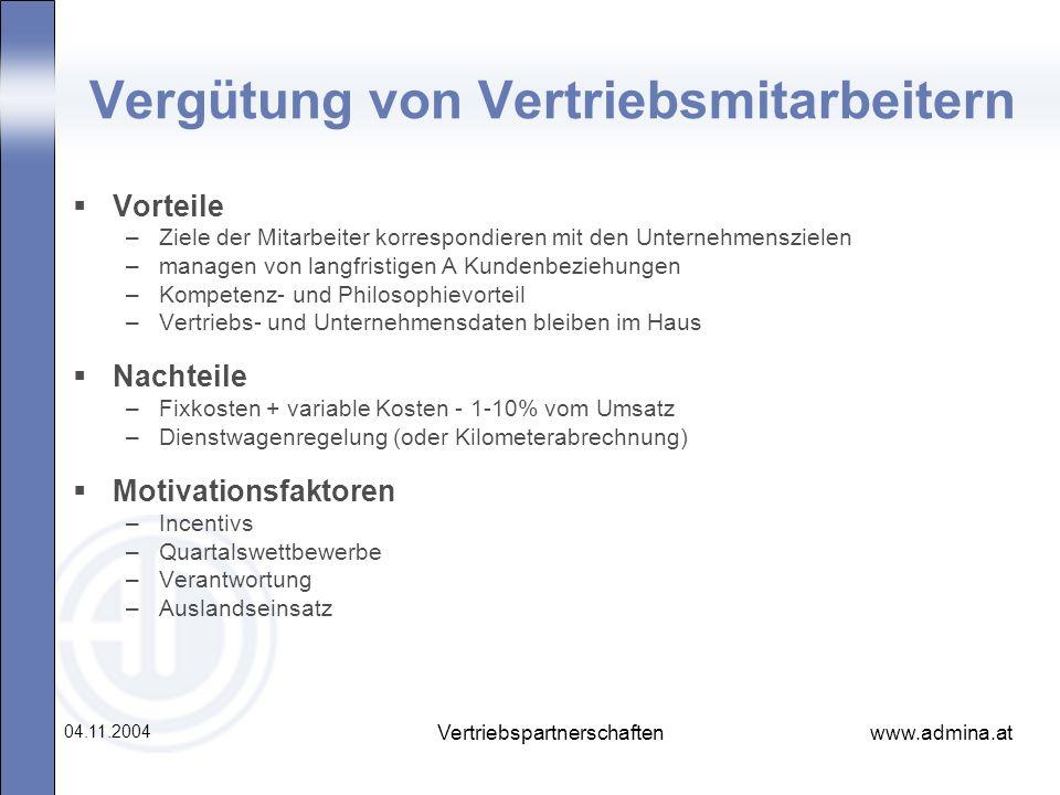 www.admina.at 04.11.2004 Vertriebspartnerschaften Vergütung von Vertriebsmitarbeitern Vorteile –Ziele der Mitarbeiter korrespondieren mit den Unterneh