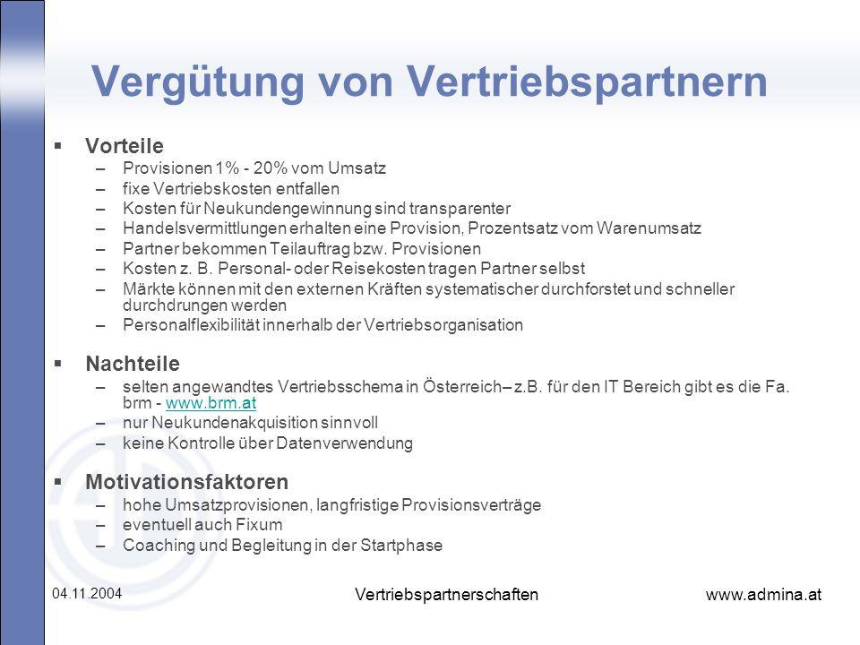 www.admina.at 04.11.2004 Vertriebspartnerschaften Vergütung von Vertriebspartnern Vorteile –Provisionen 1% - 20% vom Umsatz –fixe Vertriebskosten entf