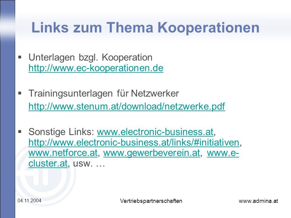 www.admina.at 04.11.2004 Vertriebspartnerschaften Links zum Thema Kooperationen Unterlagen bzgl. Kooperation http://www.ec-kooperationen.de http://www