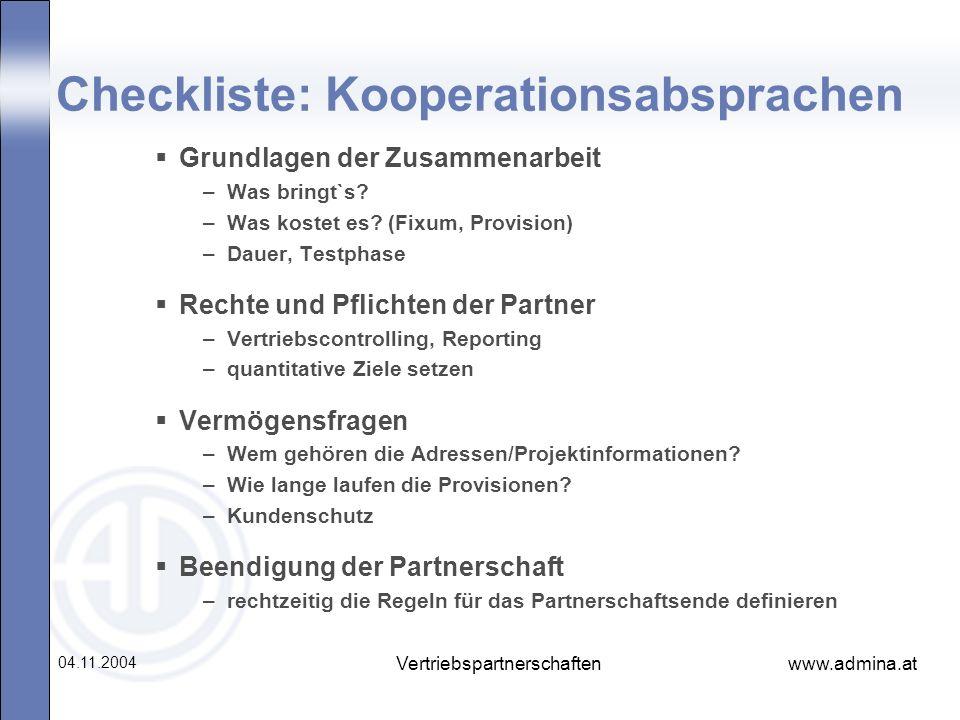 www.admina.at 04.11.2004 Vertriebspartnerschaften Checkliste: Kooperationsabsprachen Grundlagen der Zusammenarbeit –Was bringt`s? –Was kostet es? (Fix