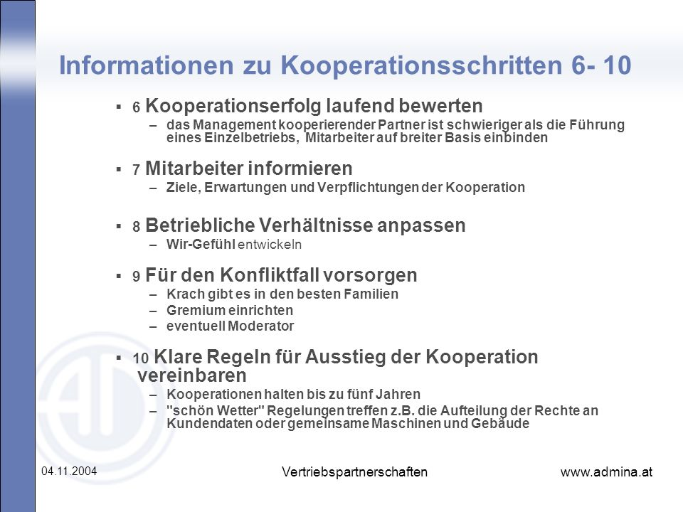www.admina.at 04.11.2004 Vertriebspartnerschaften Informationen zu Kooperationsschritten 6- 10 6 Kooperationserfolg laufend bewerten –das Management k