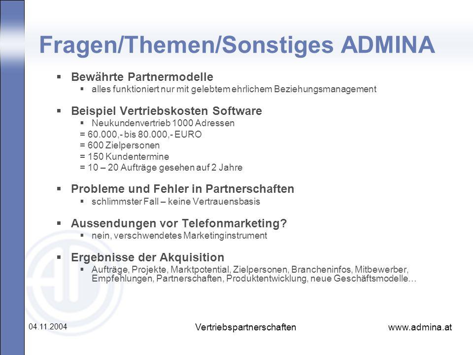 www.admina.at 04.11.2004 Vertriebspartnerschaften Fragen/Themen/Sonstiges ADMINA Bewährte Partnermodelle alles funktioniert nur mit gelebtem ehrlichem