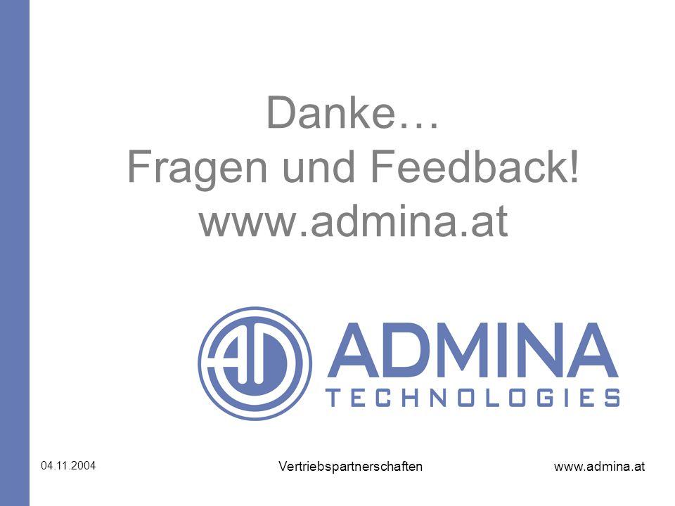 www.admina.at 04.11.2004 Vertriebspartnerschaften Danke… Fragen und Feedback! www.admina.at