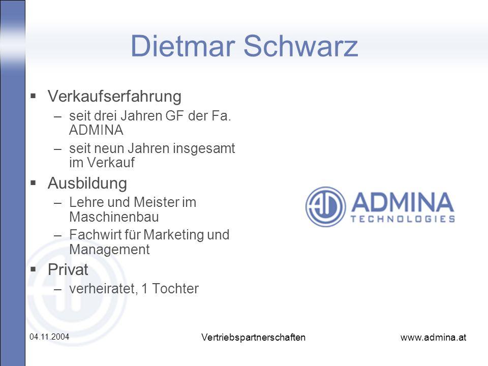 www.admina.at 04.11.2004 Vertriebspartnerschaften Dietmar Schwarz Verkaufserfahrung –seit drei Jahren GF der Fa. ADMINA –seit neun Jahren insgesamt im
