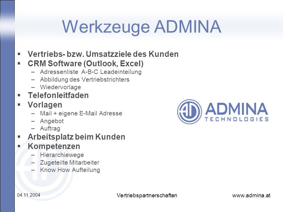 www.admina.at 04.11.2004 Vertriebspartnerschaften Werkzeuge ADMINA Vertriebs- bzw. Umsatzziele des Kunden CRM Software (Outlook, Excel) –Adressenliste