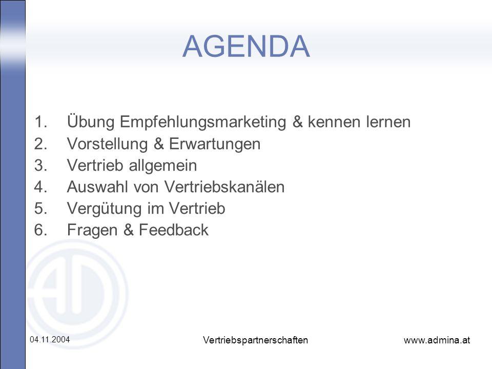 www.admina.at 04.11.2004 Vertriebspartnerschaften AGENDA 1.Übung Empfehlungsmarketing & kennen lernen 2.Vorstellung & Erwartungen 3.Vertrieb allgemein