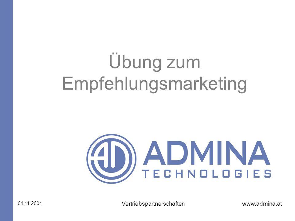 www.admina.at 04.11.2004 Vertriebspartnerschaften Übung zum Empfehlungsmarketing