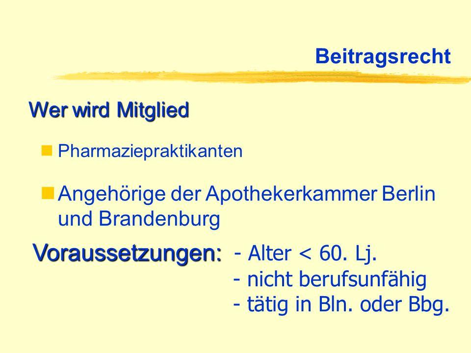 Beitragsrecht Pharmaziepraktikanten Wer wird Mitglied Angehörige der Apothekerkammer Berlin und Brandenburg Voraussetzungen: Voraussetzungen: - Alter