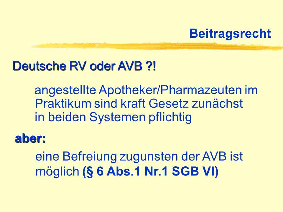 Beitragsrecht angestellte Apotheker/Pharmazeuten im Praktikum sind kraft Gesetz zunächst in beiden Systemen pflichtig Deutsche RV oder AVB ?! aber: ei