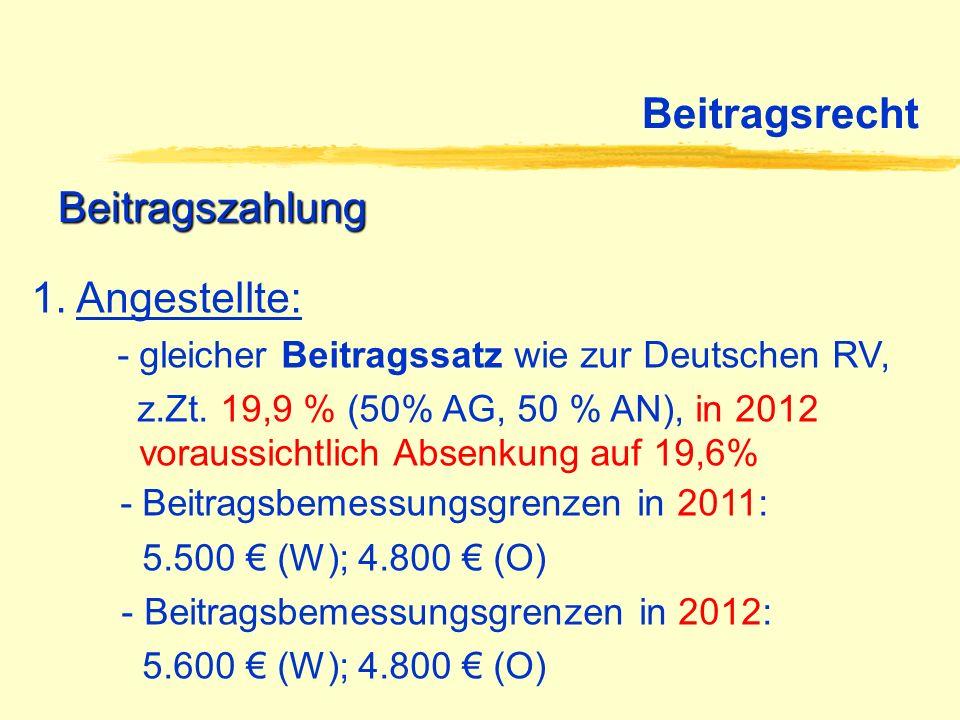 Beitragsrecht Beitragszahlung 1. Angestellte: - gleicher Beitragssatz wie zur Deutschen RV, z.Zt. 19,9 % (50% AG, 50 % AN), in 2012 voraussichtlich Ab
