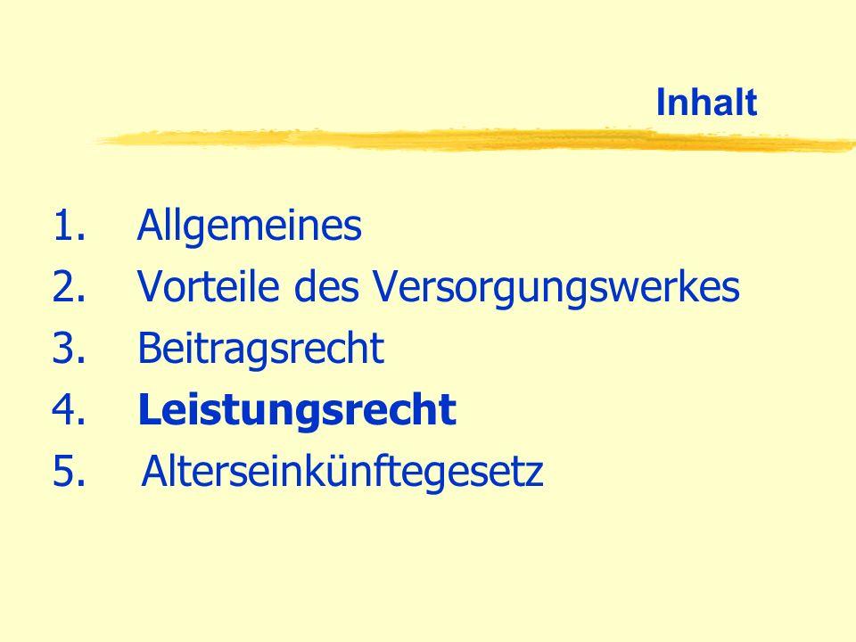 Inhalt 1.Allgemeines 2.Vorteile des Versorgungswerkes 3.Beitragsrecht 4.Leistungsrecht 5. Alterseinkünftegesetz
