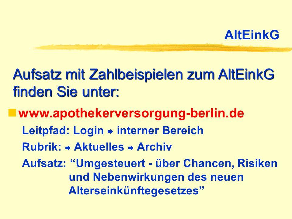 AltEinkG Aufsatz mit Zahlbeispielen zum AltEinkG finden Sie unter: www.apothekerversorgung-berlin.de Leitpfad: Login interner Bereich Rubrik: Aktuelle