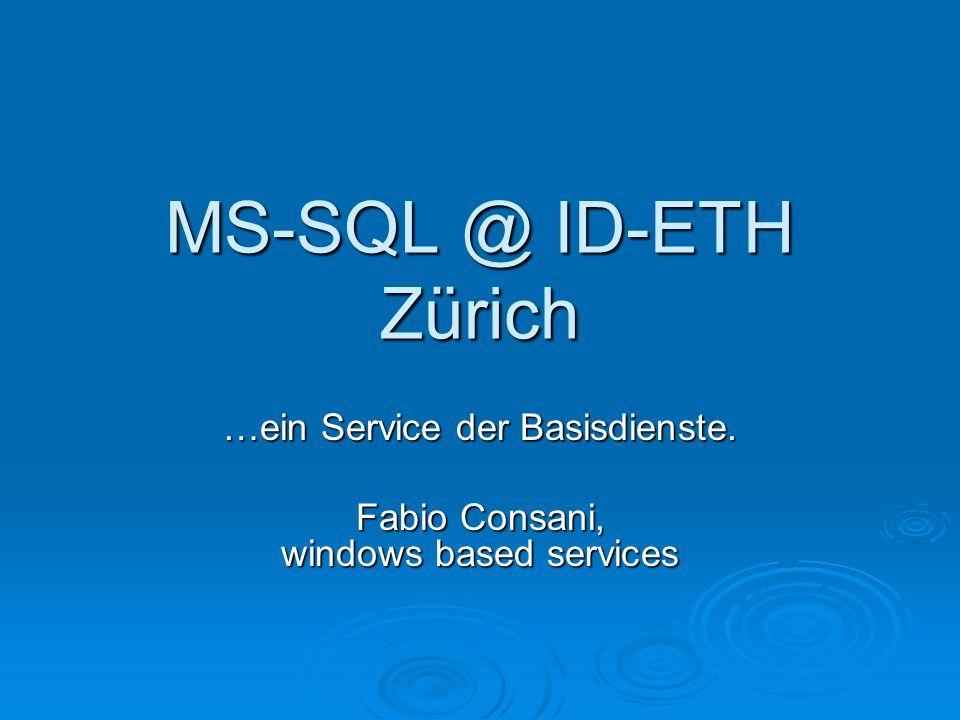 MS-SQL @ ID-ETH Zürich …ein Service der Basisdienste. Fabio Consani, windows based services