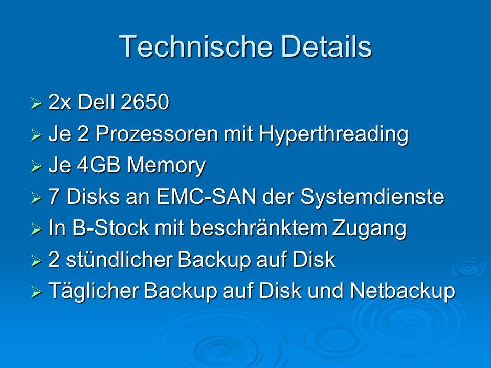 Technische Details 2x Dell 2650 2x Dell 2650 Je 2 Prozessoren mit Hyperthreading Je 2 Prozessoren mit Hyperthreading Je 4GB Memory Je 4GB Memory 7 Dis