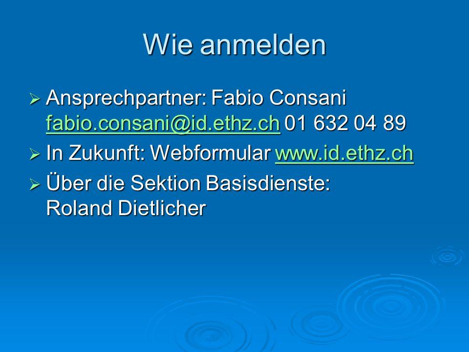 Wie anmelden Ansprechpartner: Fabio Consani fabio.consani@id.ethz.ch 01 632 04 89 Ansprechpartner: Fabio Consani fabio.consani@id.ethz.ch 01 632 04 89