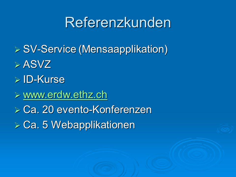 Referenzkunden SV-Service (Mensaapplikation) SV-Service (Mensaapplikation) ASVZ ASVZ ID-Kurse ID-Kurse www.erdw.ethz.ch www.erdw.ethz.ch www.erdw.ethz