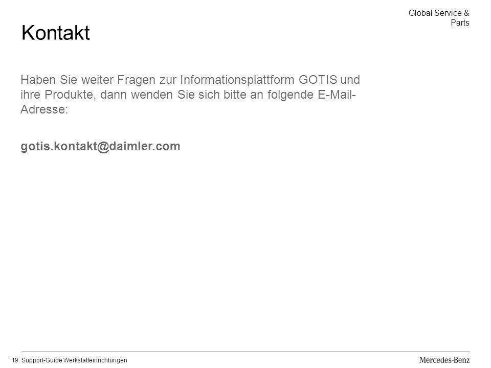 Global Service & Parts Support-Guide Werkstatteinrichtungen19 Kontakt Haben Sie weiter Fragen zur Informationsplattform GOTIS und ihre Produkte, dann