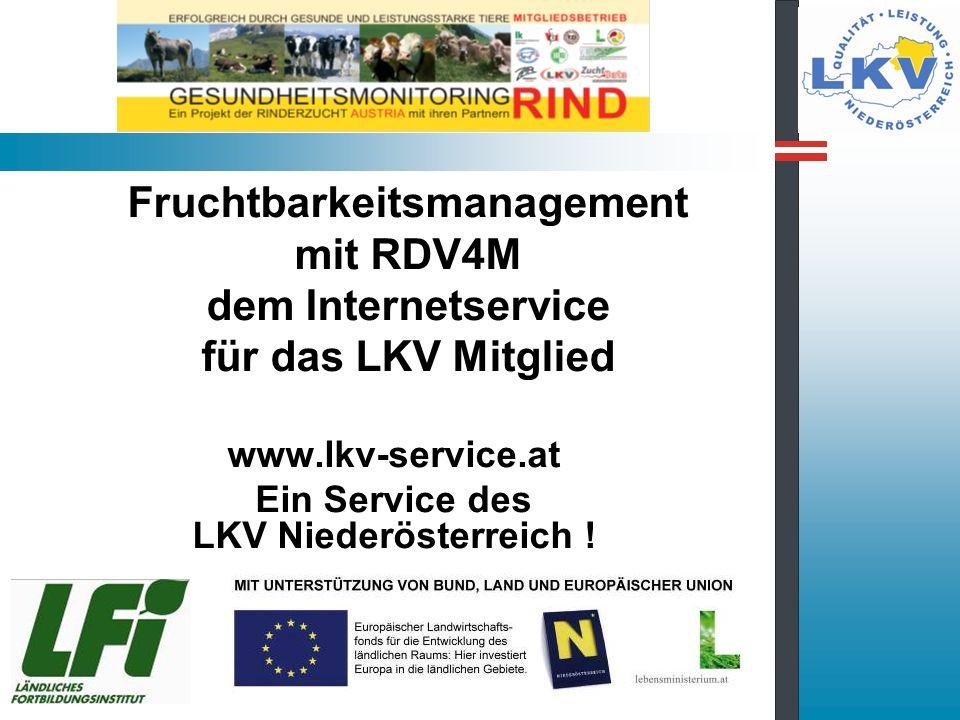 Fruchtbarkeitsmanagement mit RDV4M dem Internetservice für das LKV Mitglied www.lkv-service.at Ein Service des LKV Niederösterreich !