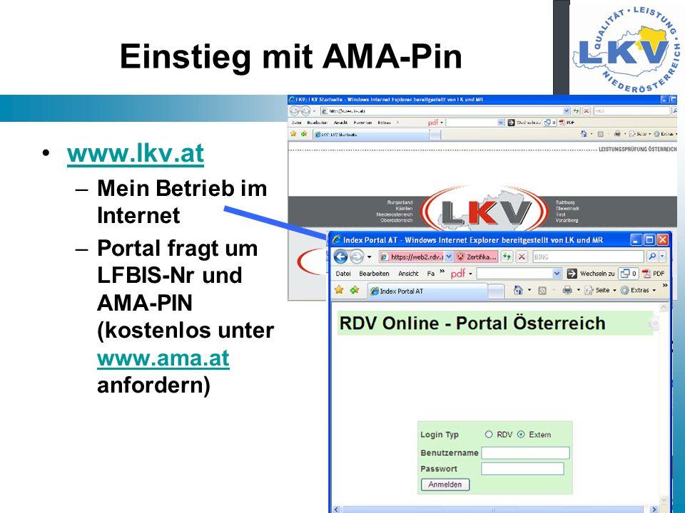 Einstieg mit AMA-Pin www.lkv.at –Mein Betrieb im Internet –Portal fragt um LFBIS-Nr und AMA-PIN (kostenlos unter www.ama.at anfordern) www.ama.at