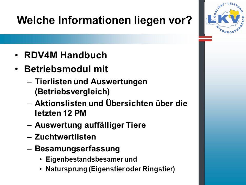Welche Informationen liegen vor? RDV4M Handbuch Betriebsmodul mit –Tierlisten und Auswertungen (Betriebsvergleich) –Aktionslisten und Übersichten über