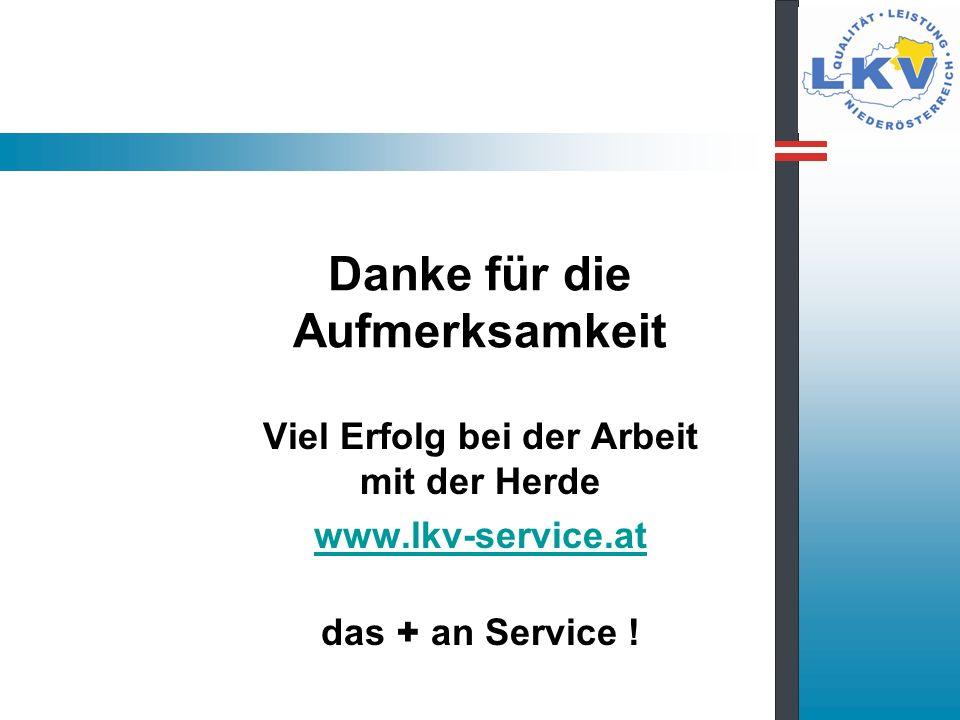 Danke für die Aufmerksamkeit Viel Erfolg bei der Arbeit mit der Herde www.lkv-service.at das + an Service !