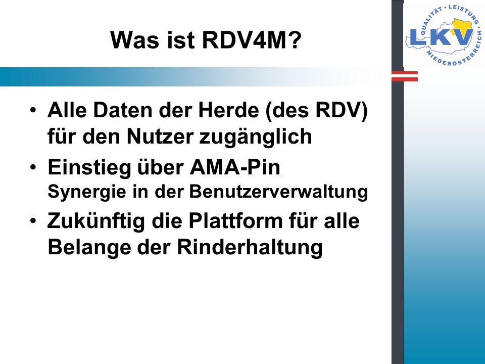 Was ist RDV4M? Alle Daten der Herde (des RDV) für den Nutzer zugänglich Einstieg über AMA-Pin Synergie in der Benutzerverwaltung Zukünftig die Plattfo