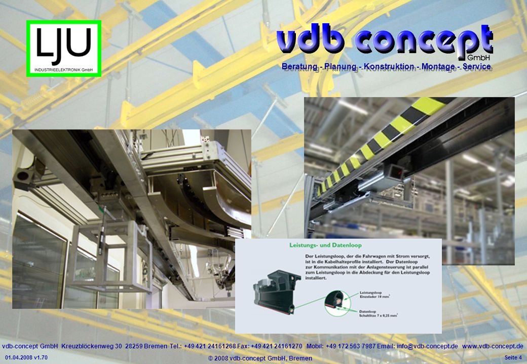 vdb-concept GmbH Kreuzblöckenweg 30 28259 Bremen Tel.: +49 421 24161268 Fax: +49 421 24161270 Mobil: +49 172 563 7987 Email: info@vdb-concept.de www.vdb-concept.de Beratung - Planung - Konstruktion - Montage - Service © 2008 vdb-concept GmbH, Bremen 01.04.2008 v1.70 Seite 4