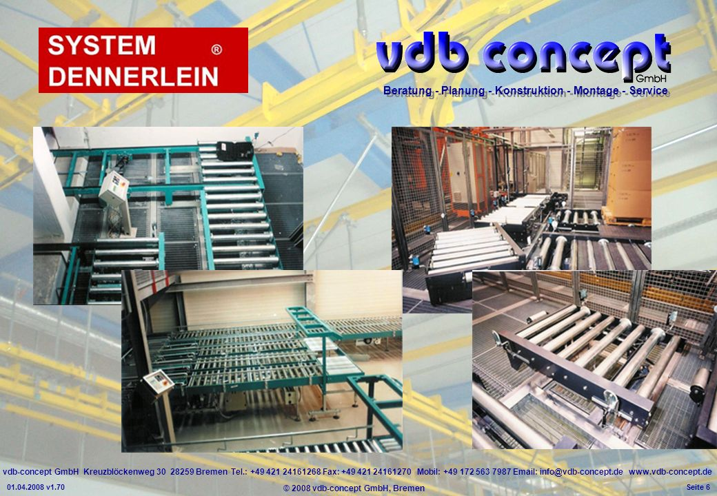 vdb-concept GmbH Kreuzblöckenweg 30 28259 Bremen Tel.: +49 421 24161268 Fax: +49 421 24161270 Mobil: +49 172 563 7987 Email: info@vdb-concept.de www.vdb-concept.de Beratung - Planung - Konstruktion - Montage - Service © 2008 vdb-concept GmbH, Bremen 01.04.2008 v1.70 Seite 6