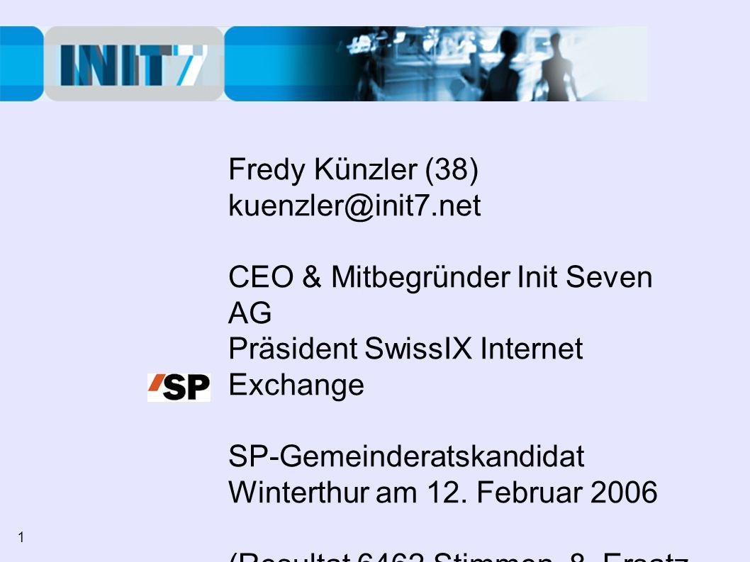 Fredy Künzler (38) kuenzler@init7.net CEO & Mitbegründer Init Seven AG Präsident SwissIX Internet Exchange SP-Gemeinderatskandidat Winterthur am 12. F