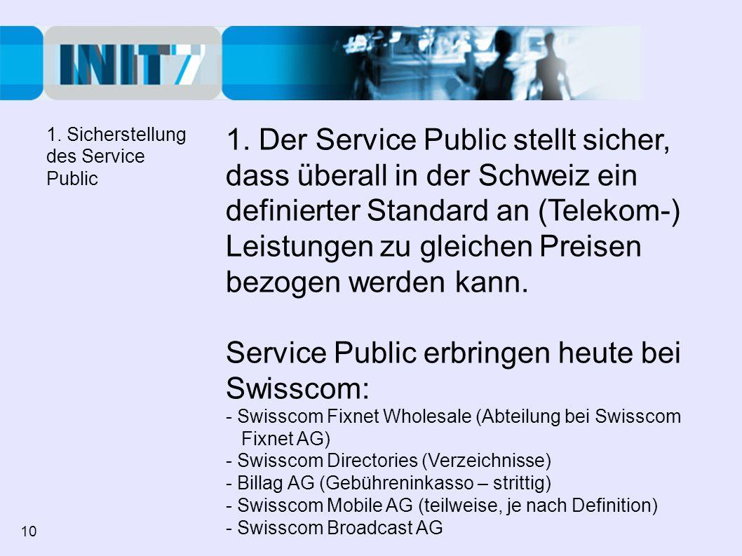 1. Der Service Public stellt sicher, dass überall in der Schweiz ein definierter Standard an (Telekom-) Leistungen zu gleichen Preisen bezogen werden