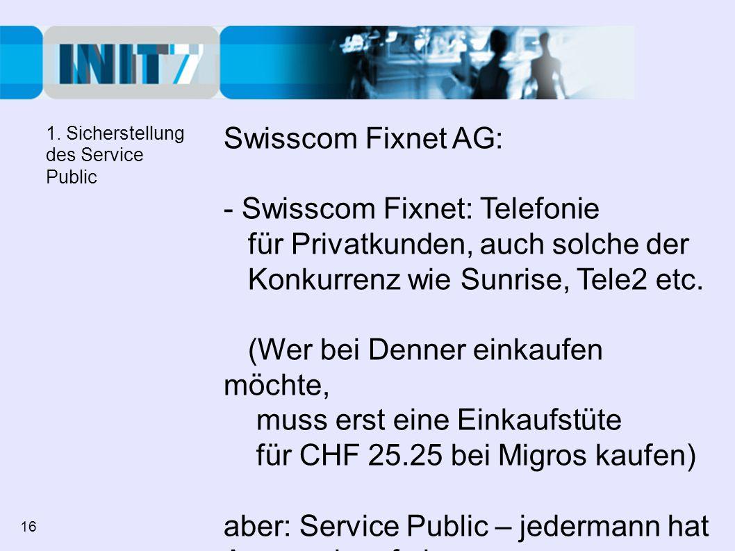 Swisscom Fixnet AG: - Swisscom Fixnet: Telefonie für Privatkunden, auch solche der Konkurrenz wie Sunrise, Tele2 etc. (Wer bei Denner einkaufen möchte